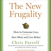 The New Frugality: How to Consume Less, Save More, and Live Better, by Chris Farrell