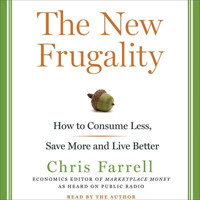The New Frugality: How to Consume Less, Save More, and Live Better Audiobook, by Chris Farrell