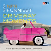 NPR More Funniest Driveway Moments: Radio Stories that Won't Let You Go, by NPR