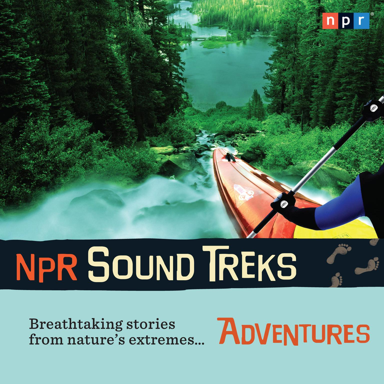 Printable NPR Sound Treks: Adventures: Breathtaking Stories from Nature's Extremes Audiobook Cover Art