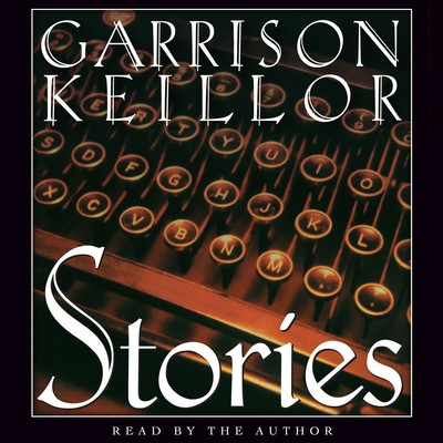 Stories: An Audio Collection Audiobook, by Garrison Keillor