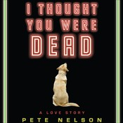 I Thought You Were Dead: A Love Story Audiobook, by Pete Nelson