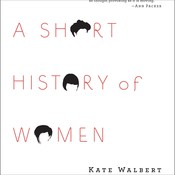 A Short History of Women, by Kate Walbert