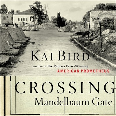 Crossing Mandelbaum Gate: Coming of Age Between the Arabs and Israelis, 1956-1978 Audiobook, by