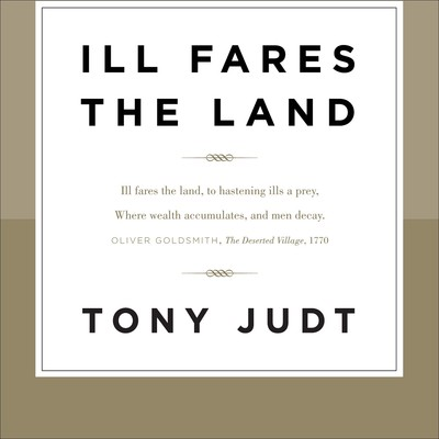 Ill Fares the Land Audiobook, by Tony Judt
