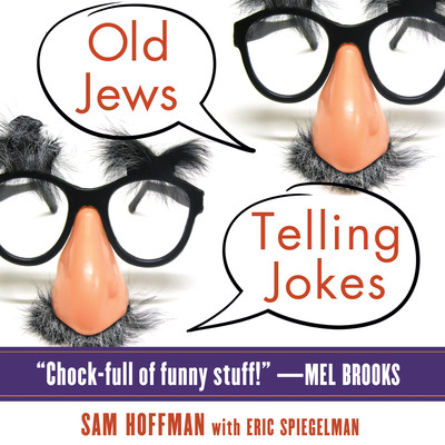 Old Jews Telling Jokes: 5,000 Years of Funny Bits and Not-So-Kosher Laughs Audiobook, by Sam Hoffman