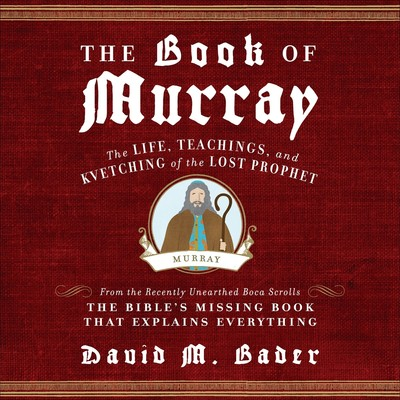 The Book of Murray: The Life, Teachings, and Kvetching of the Lost Prophet Audiobook, by David M. Bader