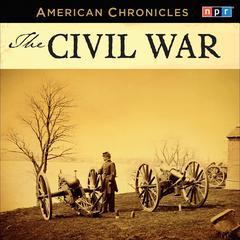 NPR American Chronicles: The Civil War Audiobook, by NPR