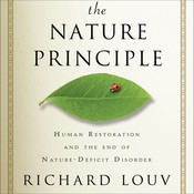The Nature Principle: Human Restoration and the End of Nature-Deficit Disorder, by Richard Louv