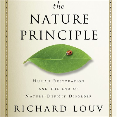 The Nature Principle: Human Restoration and the End of Nature-Deficit Disorder Audiobook, by Richard Louv