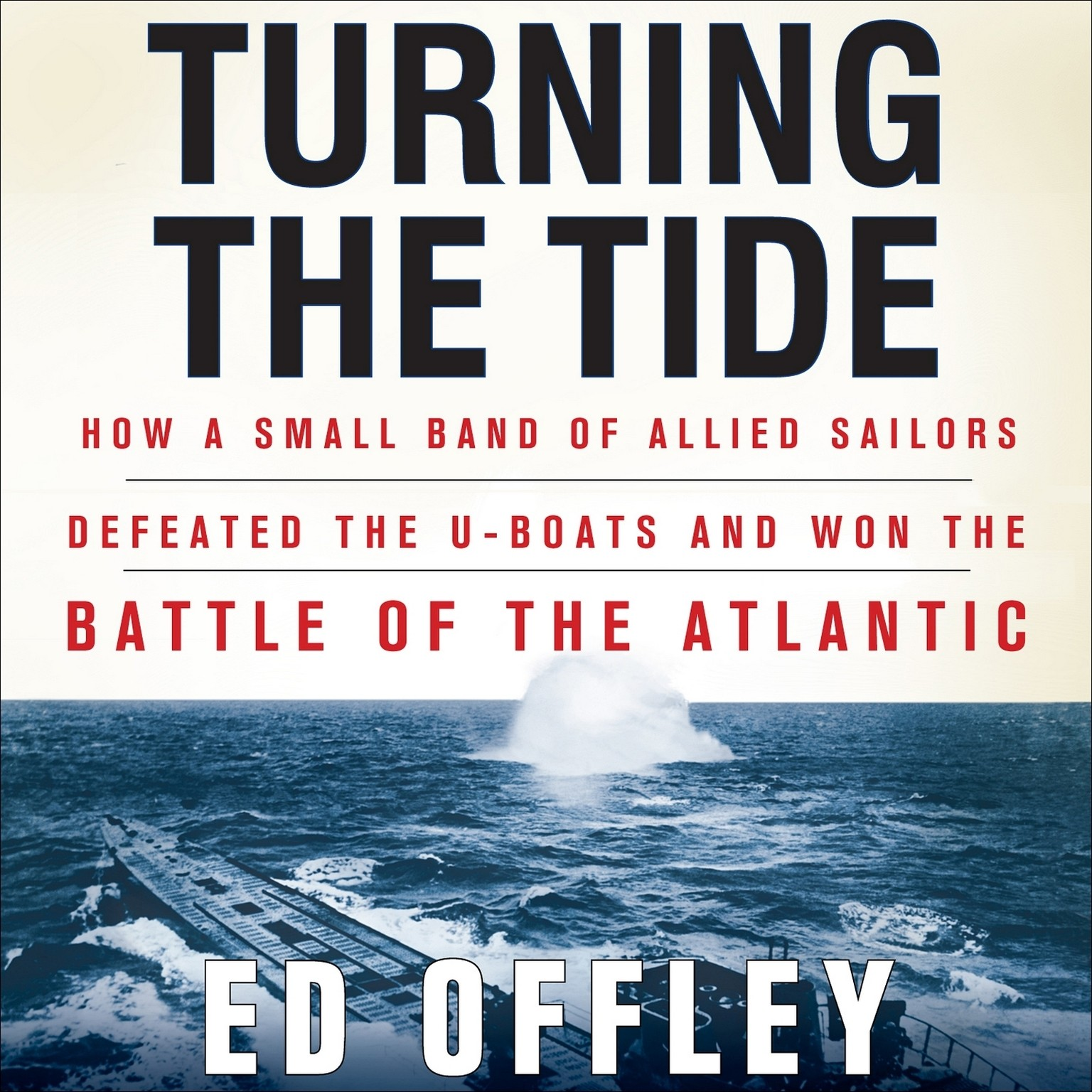 Printable Turning the Tide: How a Small Band of Allied Sailors Defeated the U-Boats and Won the Battle of the Atlantic Audiobook Cover Art