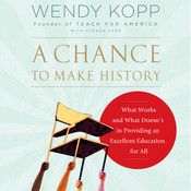 A Chance to Make History: What Works and What Doesn't in Providing an Excellent Education for All Audiobook, by Wendy Kopp