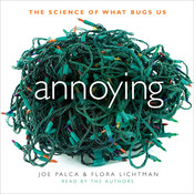 Annoying: The Science of What Bugs Us, by Joe Palca, Flora Lichtman