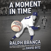 A Moment in Time: An American Story of Baseball, Heartbreak, and Grace, by Ralph Branca