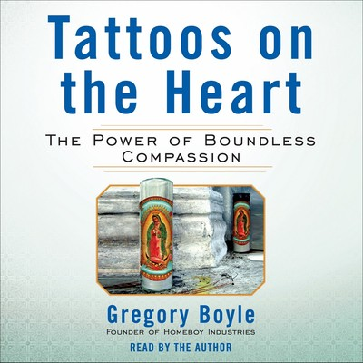Tattoos on the Heart: The Power of Boundless Compassion Audiobook, by Gregory Boyle