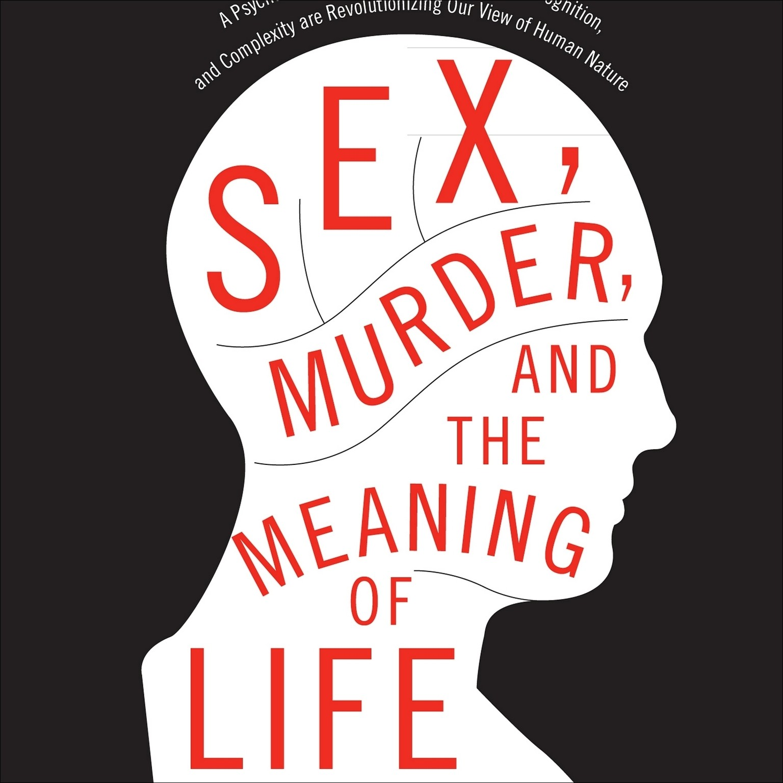 Printable Sex, Murder, and the Meaning of Life: A Psychologist Investigates How Evolution, Cognition, and Complexity Are Revolutionizing Our View of Human Nature Audiobook Cover Art