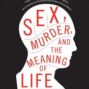 Sex, Murder, and the Meaning of Life: A Psychologist Investigates How Evolution, Cognition, and Complexity Are Revolutionizing Our View of Human Nature, by Douglas T. Kenrick