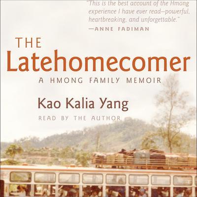 The Latehomecomer: A Hmong Family Memoir Audiobook, by Kao Kalia Yang