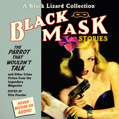 Black Mask 4: The Parrot That Wouldn't Talk: And Other Crime Fiction from the Legendary Magazine Audiobook, by Otto Penzler