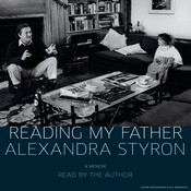 Reading My Father: A Memoir Audiobook, by Alexandra Styron