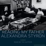 Reading My Father: A Memoir Audiobook, by Alexandra Styron