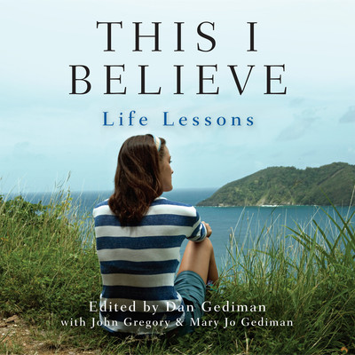 This I Believe: Life Lessons: Life Lessons Audiobook, by various authors