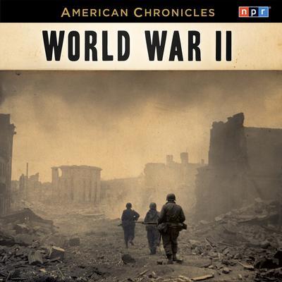NPR American Chronicles: World War II Audiobook, by