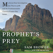 Prophet's Prey: My Seven-Year Investigation into Warren Jeffs and the Fundamentalist Church of Latter-Day Saints, by Sam Brower, Jonah Cummings
