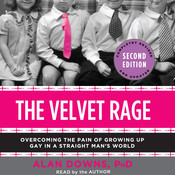 The Velvet Rage: Overcoming the Pain of Growing Up Gay in a Straight Mans World Audiobook, by Alan Downs