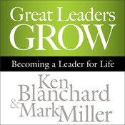 Great Leaders Grow: Becoming a Leader for Life Audiobook, by Ken Blanchard, Mark Miller