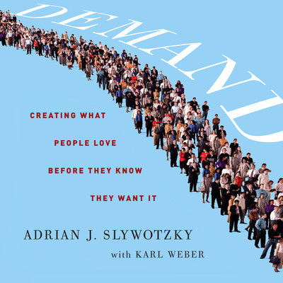 Demand: Creating What People Love Before They Know They Want It Audiobook, by Adrian J. Slywotzky