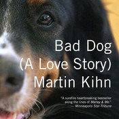 Bad Dog: A Love Story, by Martin Kihn