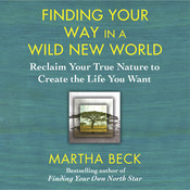 Finding Your Way in a Wild New World: Reclaim Your True Nature to Create the Life You Want Audiobook, by Martha Beck