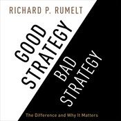 Good Strategy/Bad Strategy: The Difference and Why It Matters Audiobook, by Richard Rumelt