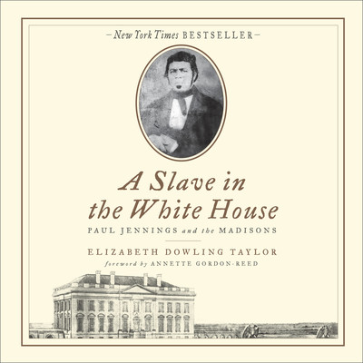 A Slave in the White House: Paul Jennings and the Madisons Audiobook, by Elizabeth Dowling Taylor
