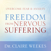 Freedom from Nervous Suffering, by Dr. Claire Weekes