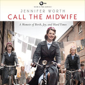 Call the Midwife: A Memoir of Birth, Joy, and Hard Times, by Jennifer Worth