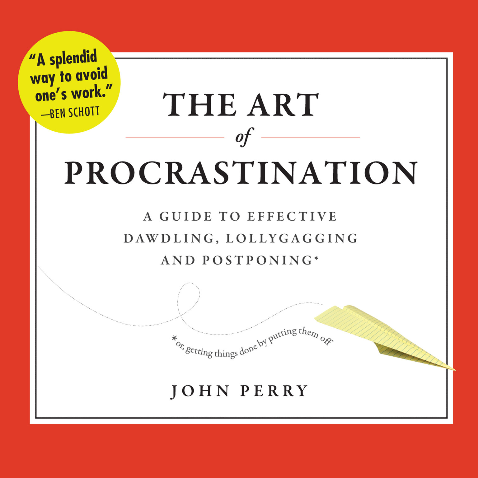 Printable The Art of Procrastination: A Guide to Effective Dawdling, Lollygagging, and Postponing Audiobook Cover Art