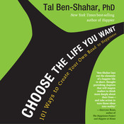 Choose the Life You Want: The Way to Lasting Happiness--Moment by Moment Audiobook, by Tal Ben-Shahar