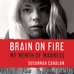 Brain on Fire: My Month of Madness Audiobook, by Susannah Cahalan