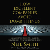 How Excellent Companies Avoid Dumb Things: Breaking the 8 Hidden Barriers That Plague Even the Best Businesses Audiobook, by Neil Smith