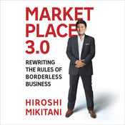 Marketplace 3.0: Rewriting the Rules of Borderless  Business Audiobook, by Hiroshi Mikitani