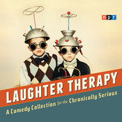 Laughter Therapy: A Comedy Collection for the Chronically Serious Audiobook, by NPR