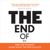 The End of Big: How the Internet Makes David the New Goliath, by Nicco Mele