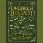 The Drunken Botanist: The Plants That Create the Worlds Great Drinks, by Amy Stewart
