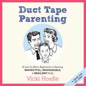 Duct Tape Parenting: A Less is More Approach to Raising Respectful, Responsible, and Resilient Kids, by Vicki Hoefle