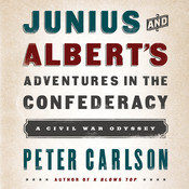 Junius and Alberts Adventures in the Confederacy: A Civil War Odyssey Audiobook, by Peter Carlson