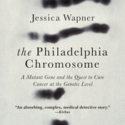 The Philadelphia Chromosome: A Mutant Gene and the Quest to Cure Cancer at the Genetic Level Audiobook, by Jessica Wapner