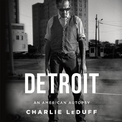 Detroit: An American Autopsy Audiobook, by Charlie LeDuff