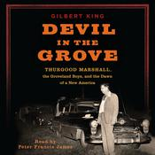 Devil in the Grove: Thurgood Marshall, the Groveland Boys, and the Dawn of a New America, by Gilbert King